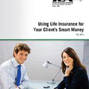 Using Life Insurance for Your Clients Smart Money